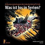 Was ist los in Syrien?: Erdogans NATO-Marodeure massakrieren Dörfer, Scheiche bezahlen Terroristen, die UNO singt dazu und unsere Presse lügt und lügt und lügt... (Ahriman CDs, Band 88)
