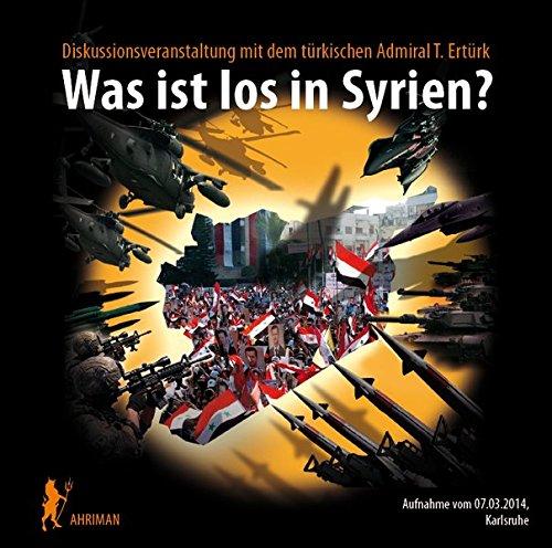 Was ist los in Syrien?: Erdogans NATO-Marodeure massakrieren Dörfer, Scheiche bezahlen Terroristen, die UNO singt dazu und unsere Presse lügt und lügt und lügt... (Ahriman CDs)