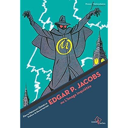 Edgar P. Jacobs ou l'image inquiétée: Préface de Benoît Peeters