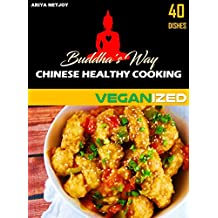 BUDDHA'S WAY: CHINESE HEALTHY COOKING : VEGANIZED (English Edition)