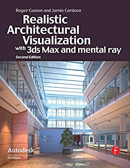 Realistic Architectural Visualization with 3ds Max and mental ray par [Cusson, Roger, Cardoso, Jamie]