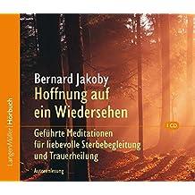 Hoffnung auf ein Wiedersehen (CD): Geführte Meditationen für liebevolle Sterbebegleitung und Trauerheilung. Autorenlesung