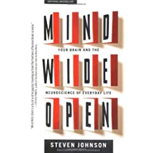 Mind Wide Open: Your Brain and the Neuroscience of Everyday Life by Steven Johnson (2005-05-10)