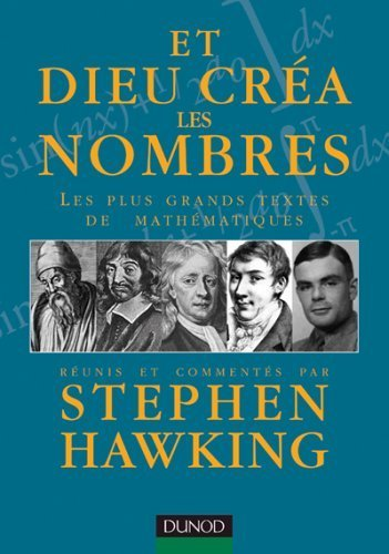 Et Dieu créa les nombres : Les plus grands textes de mathématiques réunis et commentés de Stephen Hawking (14 avril 2006) Relié