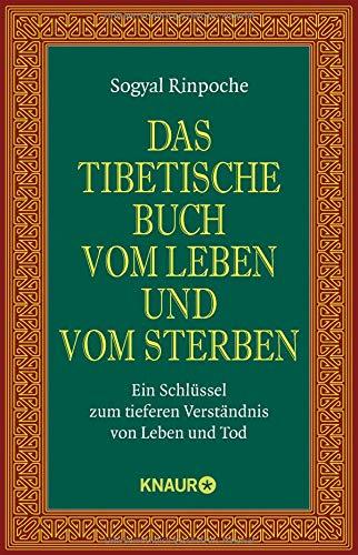 Das tibetische Buch vom Leben und vom Sterben: Ein Schlüssel zum tieferen Verständnis von Leben und Tod
