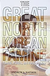 The Great North Korean Famine: Famine, Politics, and Foreign Policy by Andrew S. Natsios (2001-01-11)