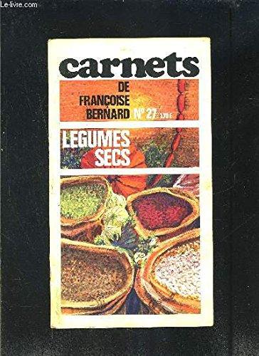 LES CARNETS DE FRANCOISE BERNARD- N°27- LEGUMES SECS- Revue de cuisine pratique pour une alimentation moderne