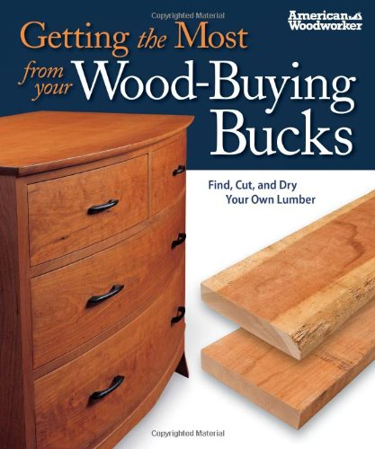 Getting the Most from Your Wood-Buying Bucks: Find, Cut, and Dry Your Own Lumber (American Woodworker) por Tom Caspar