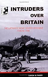 Intruders Over Britain: Luftwaffe Night Fighter Offensive, 1940-45