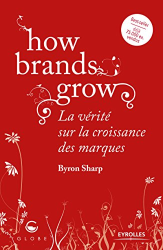 How brands grow: La vrit sur la croissance des marques