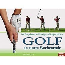 Golf an einem Wochenende: Der Kompaktkurs für Einsteiger und Fortgeschrittene