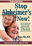 Stop Alzheimer's Now!: How to Prevent & Reverse Dementia, Parkinson's, ALS, Multiple Sclerosis & Other Neurodegenerative Disorders