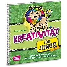 Kreativität für Jungs - Starke Kunstaktionen und Mitmachideen für Kita und Grundschule (Jungs in der Kita - Praxisideen für eine  geschlechterbewusste Erziehung)