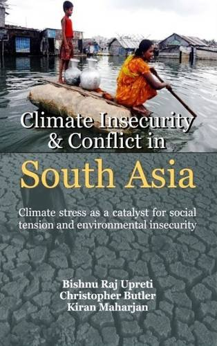 Climate Insercuity and Conflict in South Asia: Climate Stress as a Catalyst for Social Tension and Enviromental Insecurity