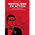 Mentalisme en Action: Adoptez les techniques des mentalistes pour séduire et influencer