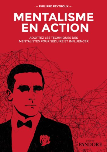 Mentalisme en Action: Adoptez les techniques des mentalistes pour séduire et influencer par Philippe Peytroux