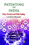 The book Patenting in India: Policy, Procedure and Public Funding deals exhaustively with the patents keeping in view the requirements of the researchers, technocrats, industrialists, policy makers and others who make frantic search on one or the ...