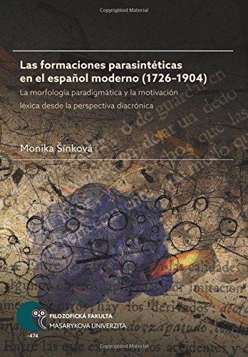 Las formaciones parasintéticas en el español moderno (1726 1904). La morfología paradigmática y la motivación léxica desde la perspectiva diacrónica