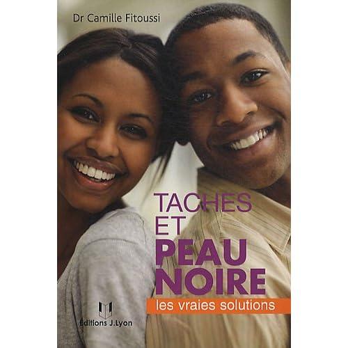 Taches et peau noire : Les vraies solutions