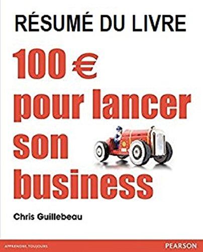 100 euros pour lancer son business: Rsum du livre de Chris Guillebeau