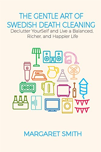 The Gentle Art Of Swedish Death Cleaning: Declutter Yourself And Live A Balanced, Richer And Happier Life! (English Edition)