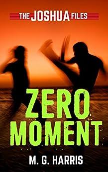 Zero Moment: The Joshua Files 3 by [Harris, M. G.]