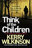 Think of the Children (Jessica Daniel Book 4) by Kerry Wilkinson