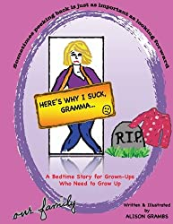 Here's Why I Suck, Gramma...: A Bedtime Story for Grown-Ups Who Need To Grow Up