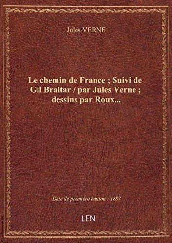 Le chemin de France ; Suivi de Gil Braltar / par Jules Verne ; dessins par Roux...