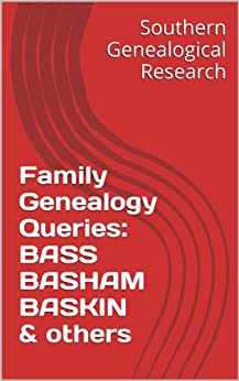 Family Genealogy Queries: BASS BASHAM BASKIN & others (Southern Genealogical Research) by [Smith, R. Stephen]
