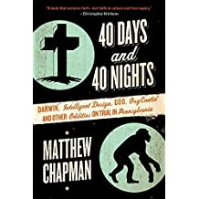 40 Days and 40 Nights: Darwin, Intelligent Design, God, Oxycontin(r), and Other Oddities on Trial in Pennsylvania