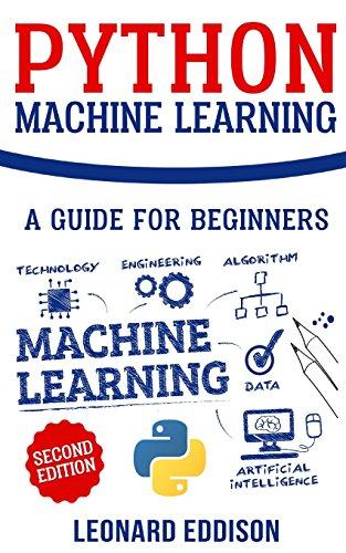 Python Machine Learning: A Guide For Beginners (Second Edition) por Leonard Eddison