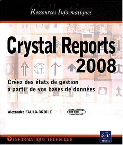 Crystal Reports 2008 - Créez des états de gestion à partir de vos bases de données