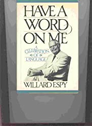Have A Word On Me (A Celebration Of Language) by Willard R Espy (1981-12-23)