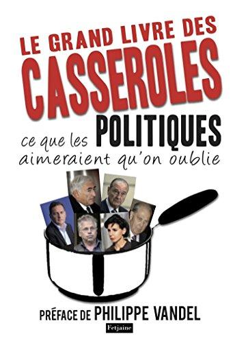 Le Grand Livre des casseroles. ce que les Politiques aimeraient qu'on oublie: Ce que les Politiques aimeraient qu'on oublie par Philippe Vandel