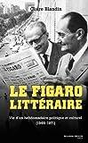 Le Figaro littéraire : Vie d'un hebdomadaire politique et culturel (1946-1971)...