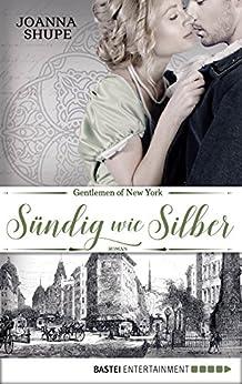 Gentlemen of New York - Sündig wie Silber: Roman (New York Trilogie 3) von [Shupe, Joanna]
