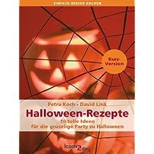 Halloween-Rezepte. 10 tolle Ideen für die gruselige Party zu Halloween (Kurzversion) (einfach besser kochen)