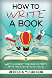 How to Write a Book: Write, Publish and Market a Best Selling Nonfiction Book in 7 Days with this Step by Step Guide