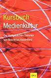 Kursbuch Medienkultur: Die maßgeblichen Theorien von Brecht bis Baudrillard