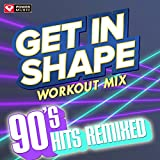 Get In Shape Workout Mix - 90's Hits Remixed (60 Min Non-Stop Workout Mix (128 BPM) )