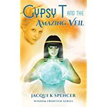 Gypsy T and the Amazing Veil (Wisdom Frontier - Gypsy T)