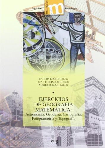 Ejercicios de geografía matemática: Astronomía, Geodesia, Cartografía, Fotogrametría y Topografia (Manuales Major/Ingeniería y Tecnología) por C León Robles