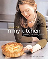 In My Kitchen: Food for Family and Friends by Annie Bell (2007-11-15)