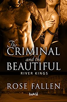 The Criminal and the Beautiful (River Kings Book 1) by [Fallen, Rose]