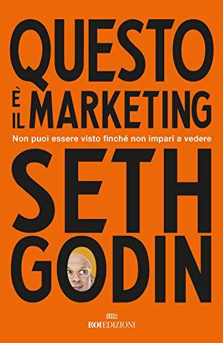 Questo è il marketing. Non puoi essere visto finché non impari a vedere di Seth Godin