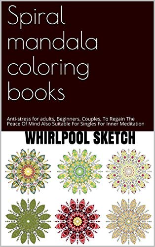 Spiral mandala coloring books: Anti-stress for adults, Beginners, Couples, To Regain The Peace Of Mind Also Suitable For Singles For Inner Meditation (English Edition)