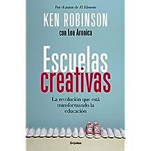 Escuelas creativas: La revolución que está transformando la educación (Spanish Edition)