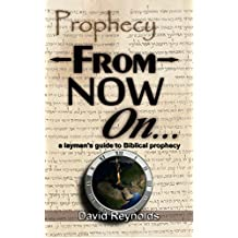 Prophecy: From Now On...: A Layman's guide to Bible Prophecy (English Edition)