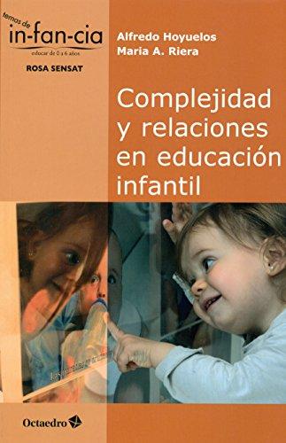 Complejidad Y Relaciones En Educación Infantil (Temas de Infancia) por Alfredo Hoyuelos Planillo